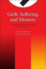 Guilt, Suffering, and Memory : Germany Remembers Its Dead of World War II by...