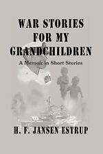 War Stories for My Grandchildren: A Memoir in Short Stories
