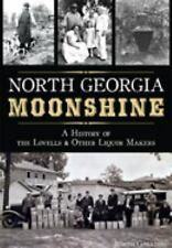 North Georgia Moonshine: A History of the Lovells and Other Liquor Makers...