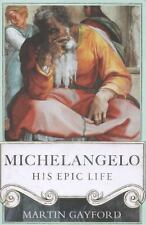 Michelangelo : His Epic Life by Martin Gayford (2015, Hardcover)
