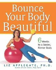 Bounce Your Body Beautiful: 6 Weeks to a Sexier, Firmer Body by Applegate Ph.D.,