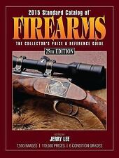 2015 Standard Catalog of Firearms: The Collector's Price & Reference Guide,
