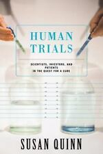 Human Trials : Scientists, Investors, and Patients in the Quest for a Cure by...