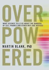 Overpowered: The Dangers of Electromagnetic Radiation (EMF) and What You Can Do
