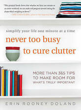Never Too Busy to Cure Clutter: Simplify Your Life One Minute at a Time by...