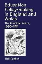 Education Policy Making in England and Wales: The Crucible Years, 1895-1911 (Wo