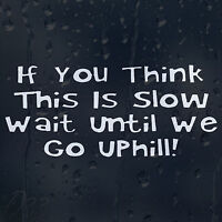 If You Think This Is Slow Wait Until We Go Uphill Funny Car Decal Vinyl Sticker