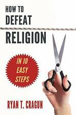How to Defeat Religion in 10 Easy Steps by Ryan T. Cragun (2015, Paperback)