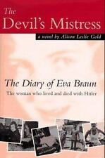 Devil's Mistress : The Diary of Eva Braun, the Woman Who Lived and Died with