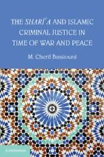 The Shari'a and Islamic Criminal Justice in Time of War and Peace by M....