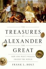 The Treasures of Alexander the Great: How One Man's Wealth Shaped the World (Ona