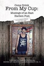 Come Drink from My Cup: Musings of an East Harlem Poet : A Compilation of...
