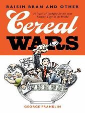 Raisin Bran and Other Cereal Wars : 30 Years of Lobbying for the Most Famous...