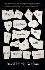 What Do You Buy the Children of the Terrorist Who Tried to Kill Your Wife?: A...