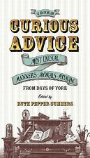 A Book of Curious Advice: Most Unusual Manners, Morals, and Medicine from Days..