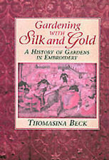 Gardening with Silk and Gold: A History of Gardens in Embroidery, Beck, Thomasin