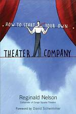 How to Start Your Own Theater Company by Reginald Nelson (2010, Paperback)
