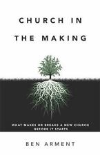 Church in the Making: What Makes or Breaks a New Church Before it Starts by Arm