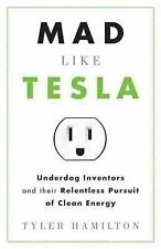 Mad Like Tesla: Underdog Inventors and their Relentless Pursuit of Clean Energy,