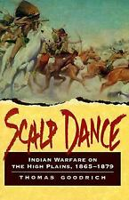 Scalp Dance : Indian Warfare on the High Plains, 1865-1879 by Thomas Goodrich...