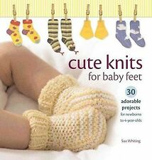 Cute Knits for Baby Feet: 30 Adorable Projects for Newborns to 4 Year Olds, Whit