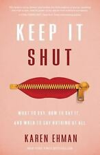 Keep It Shut : What to Say, How to Say It, and When to Say Nothing at All by Kar