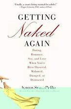 Getting Naked Again : Dating, Romance, Sex, and Love When You've Been...