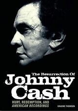 *  GRAEME THOMSON - THE RESURRECTION OF JOHNNY CASH: HURT, REDEMPTION, AND AMERI