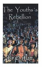 The YOUTHS's Rebellion by O. Matt (2014, Paperback)
