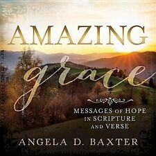 Amazing Grace: Messages of Hope in Scripture and Verse, Angela Baxter, Good Book