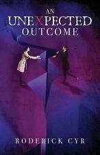 An Unexpected Outcome by Roderick Cyr (2015, Paperback)