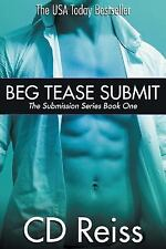 Submission: Beg Tease Submit - Books 1-3 : Submission Series by C. D. Reiss...