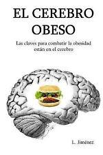 El Cerebro Obeso : Las Claves para Combatir la Obesidad Estan en el Cerebro...