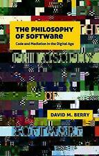 The the Philosophy of Software: Code and Mediation in the Digital Age, Berry, Da