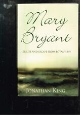 Mary Bryant: Her Life and Escape from Botany Bay by Jonathan King