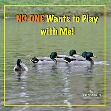 No One Wants to Play with Me! Duck Ponder Series by Patty J. Keith (2015,...