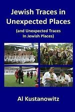 Jewish Traces in Unexpected Places : (and Unexpected Traces in Jewish Places)...