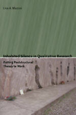 Inhabited Silence in Qualitative Research: Putting Poststructural Theory to Work