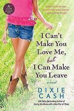 I Can't Make You Love Me, but I Can Make You Leave by Dixie Cash (2011,...