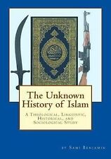 The Unknown History of Islam : A Theological, Linguistic, Historical, and...