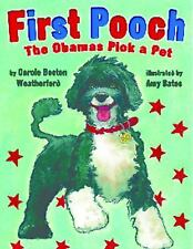 First Pooch : The Obamas Pick a Pet by Carole Boston Weatherford (2015,...