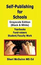 Self-Publishing for Schools Grayscale Edition : Yearbooks, Fund-Raisers,...