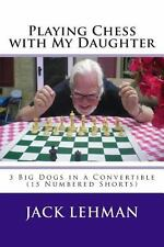 Playing Chess with My Daughter by Jack Lehman (2013, Paperback)