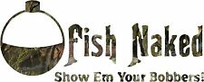 Fish Naked show me your bobbers  Decal Sticker