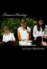 Treasure Hunting : Finding the Biblical Woman in You by Allison Matthews...