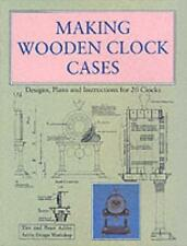 Making Wooden Clock Cases: Designs, Plans and Instructions for 20 Clocks (Paper.