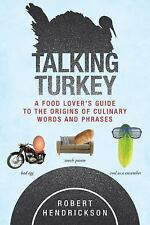Talking Turkey : A Food Lover's Guide to the Origins of Culinary Words and...