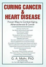 Curing Cancer and Heart Disease : Proven Ways to Combat Aging,...