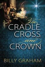 The Cradle, Cross, and Crown by Billy Graham (2014, Paperback)