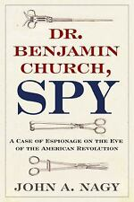 Dr. Benjamin Church, Spy : A Case of Espionage on the Eve of the American...